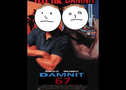 Damnit 67: Starring Jean Clod Van Damnit