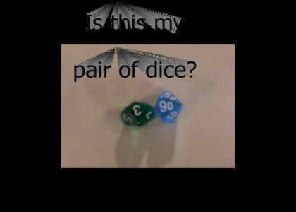 Is this my pair of dice?
