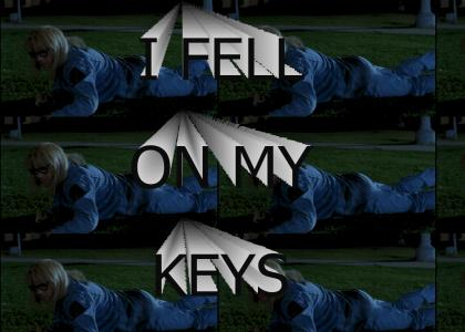 I FELL ON MY KEYS