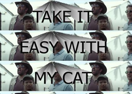 TAKE IT EASY WITH MY CAT