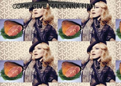 Come give Madonna ham