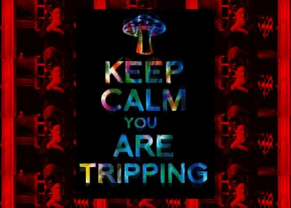 KEEP CALM NEO, YOU ARE TRIPPING