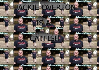 Jackie Overton is a Catfish!