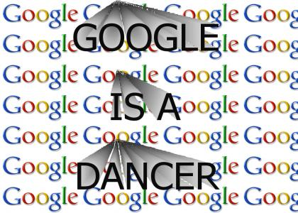 Google is a dancer