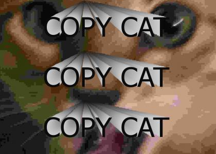 I'll Never Ever Be A Copy Cat!