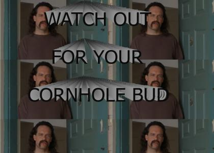 Watch Out For Your Cornhole, Bud