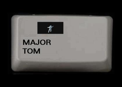 MAJOR TOM IS ON