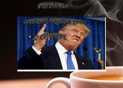 """Despite the constant negitive press """"Covfefe"""""""