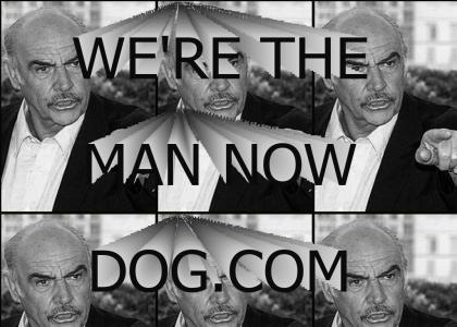 We're The Man Now Dog